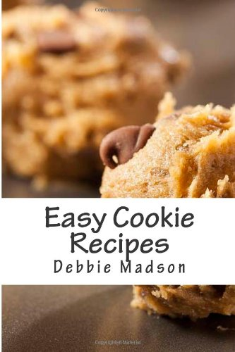Easy Cookie Recipes: Favorite Homemade Cookies and Bars Recipes (Bakery Cooking Series) (Volume 3) by Debbie Madson