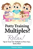 Victoria Adams Potty Training Multiples? Relax!: Tips to Guide You Through A Three-Day Potty Training Process, Sanity Intact: 2