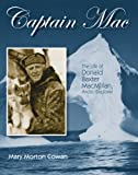 img - for Captain Mac: The Life of Donald Baxter MacMillan, Arctic Explorer book / textbook / text book