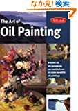 Art of Oil Painting: Discover All the Techniques You Need to Know to Create Beautiful Oil Paintings (Collector's Series)