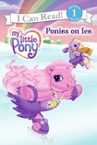 My Little Pony: Ponies on Ice (I Can Read Book 1), Ruth Benjamin