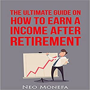 The Ultimate Guide on How to Earn Income After Retirement Audiobook