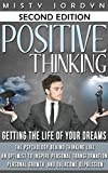 Positive Thinking: Getting the Life of Your Dreams The Psychology Behind Thinking like an Optimist to Inspire Personal Transformation, Personal Growth, and Overcome Depression