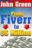 Fiverr to $5 Million: Using Fiverr to Become Rich! (Kindle Unlimited Success by John Green)