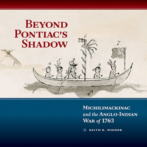 Beyond Pontiac S Shadow Michilimackinac And The Anglo Indian War Of