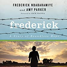 Frederick: A Story of Boundless Hope (       UNABRIDGED) by Frederick Ndabaramiye, Amy Parker Narrated by Barry Scott