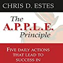 The A.P.P.L.E. Principle: 5 Daily Actions That Lead to Success in Network Marketing (       UNABRIDGED) by Chris D. Estes Narrated by Chris D. Estes