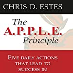 The A.P.P.L.E. Principle: 5 Daily Actions That Lead to Success in Network Marketing | Chris D. Estes