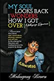 img - for My Soul Looks Back and Wonders How I Got Over, Mahogany's Experience: A provocative story about rape, sexual abuse,domestic violence and self-hate. As the attempt for liberation became purposed book / textbook / text book