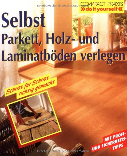 selbst parkett holz und laminatb den verlegen. Black Bedroom Furniture Sets. Home Design Ideas