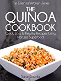 The Quinoa Cookbook: Quick, Easy and Healthy Recipes Using Natures Superfood (The Essential Kitchen Series Book 12)