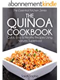 The Quinoa Cookbook: Quick, Easy and Healthy Recipes Using Natures Superfood (The Essential Kitchen Series Book 9) (English Edition)