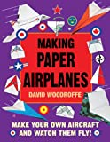 Making Paper Airplanes: Make Your Own Aircraft and Watch Them Fly! (1620871688) by Woodroffe, David