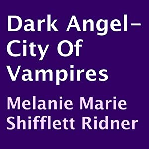 Dark Angel - City of Vampires | [Melanie Marie Shifflett Ridner]