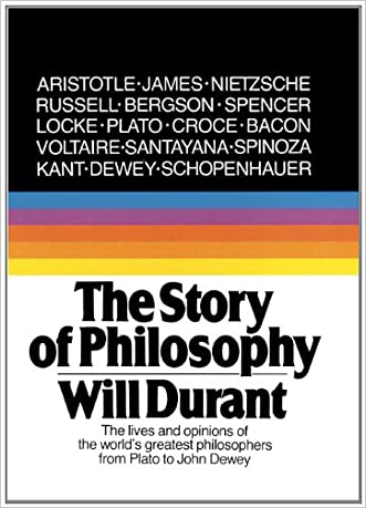 The Story Of Philosophy: The Lives And Opinions Of The World's Greatest Philosophers (Turtleback School & Library Binding Edition) written by Will Durant
