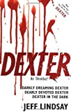 Jeff Lindsay Dexter: An Omnibus: Darkly Dreaming Dexter, Dearly Devoted Dexter, Dexter in the Dark