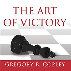 The Art of Victory: Strategies for Success and Survival in a Changing World | [Gregory R. Copley]