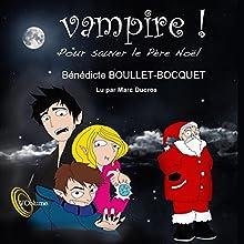 Vampire ! Pour sauver le Père Noël | Livre audio Auteur(s) : Bénédicte Boullet-Bocquet Narrateur(s) : Marc Ducros