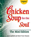 Chicken Soup for the Soul The Mini Edition (0757307159) by Canfield, Jack