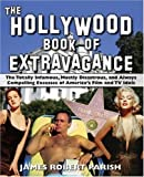 img - for The Hollywood Book of Extravagance: The Totally Infamous, Mostly Disastrous, and Always Compelling Excesses of America's Film and TV Idols book / textbook / text book