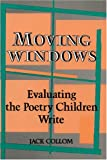 Moving Windows: Evaluating the Poetry Children Write (0915924552) by Collom, Jack