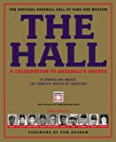 The Hall: A Celebration of Baseballs Greats: In Stories and Images, the Complete Roster of Inductees