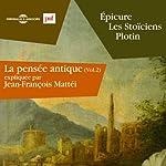 Épicure, les Stoïciens, Plotin (La pensée antique 2) | Jean-François Mattéi