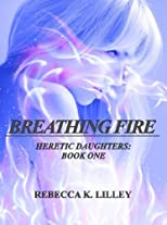Breathing Fire (Heretic Daughters)