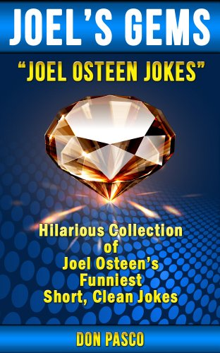 Joel Osteen Jokes - Hilarious Collection of Joel Osteen Jokes (You Can You Will, Break Out, I Declare, Become a Better You, It's Your Time, Every Day a Friday) (Joel's Gems) PDF
