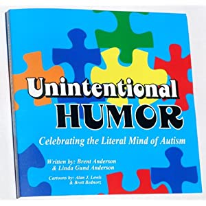 Unintentional Humor; Celebrating the Literal Mind™