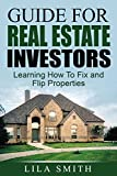 Guide For Real Estate Investors: Learning How To Fix and Flip Property
