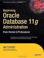 Beginning Oracle Database 11g  Administration: From Novice to Professional (Beginning from Novice to Professional)