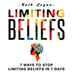 Limiting Beliefs: 7 Ways to Stop Limiting Beliefs in 7 Days | Ruth Logan
