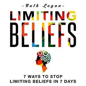 Limiting Beliefs: 7 Ways to Stop Limiting Beliefs in 7 Days Audiobook