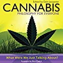 Cannabis - Philosophy for Everyone: What Were We Just Talking About? Audiobook by Jacquette Dale, Rick Cusick, Fritz Allhoff Narrated by Erik Davies