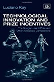 img - for Technological Innovation and Prize Incentives: The Google Lunar X Prize and Other Aerospace Competitions book / textbook / text book