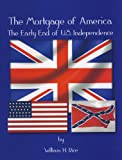 img - for The Mortgage of America: The Early End of U.S. Independence book / textbook / text book