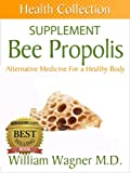 The Bee Propolis Supplement: Alternative Medicine for a Healthy Body (Health Collection)