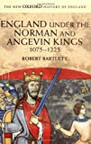 England Under the Norman and Angevin Kings, 1075-1225 (New Oxford History of England) (0199251010) by Bartlett, Robert