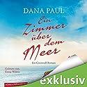 Ein Zimmer über dem Meer: Ein Cornwall-Roman Hörbuch von Dana Paul Gesprochen von: Elena Wilms