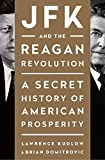 img - for JFK and the Reagan Revolution: A Secret History of American Prosperity book / textbook / text book