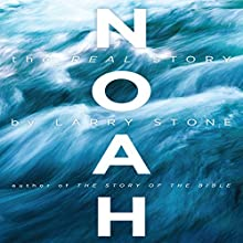 Noah: The Real Story Audiobook by Larry Stone Narrated by Stephen McLaughlin