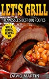 Let's Grill  Tennessee's Best BBQ Recipes: Memphis, Tenessee Secret Barbecue Rubs and Sauces Brisket, Ribs, Steak, Hamburger