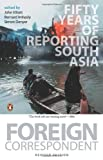 Foreign Correspondent: Fifty Years Of Reporting South Asia (0143067559) by JOHN ELLIOTT