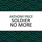 Soldier No More | Anthony Price