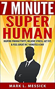 7 Minute Superhuman: Inspire Productivity, Relieve Stress, Get Fit, & Feel Great In 7 Minutes A Day (7 Minute Change Series Book 1)