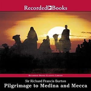 Pilgrimage to Medina and Mecca (Unabridged Excerpts) | [Sir Richard Francis Burton]