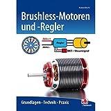 Brushless-Motoren und -Regler: Grundlagen - Technik - Praxis