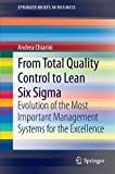 From Total Quality Control to Lean Six Sigma: Evolution of the Most Important Management Systems for the Excellence (SpringerBriefs in Business)