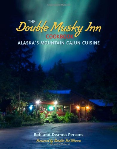 The Double Musky Inn Cookbook: Alaska's Mountain Cajun Cuisine by Bob Persons, Deanna Persons